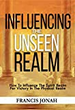 Free eBook - Influencing The Unseen Realm