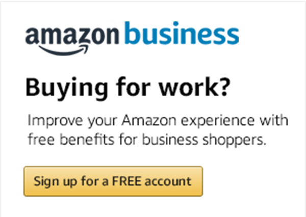 Amazon Business – Buying for work? Improve your Amazon experience with free benefits for business shoppers. – Sign up for a FREE account