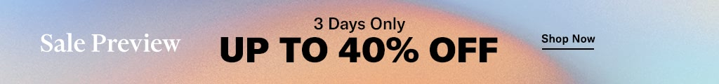 Sale Preview. 3 Days Only. Up to 40% off.
