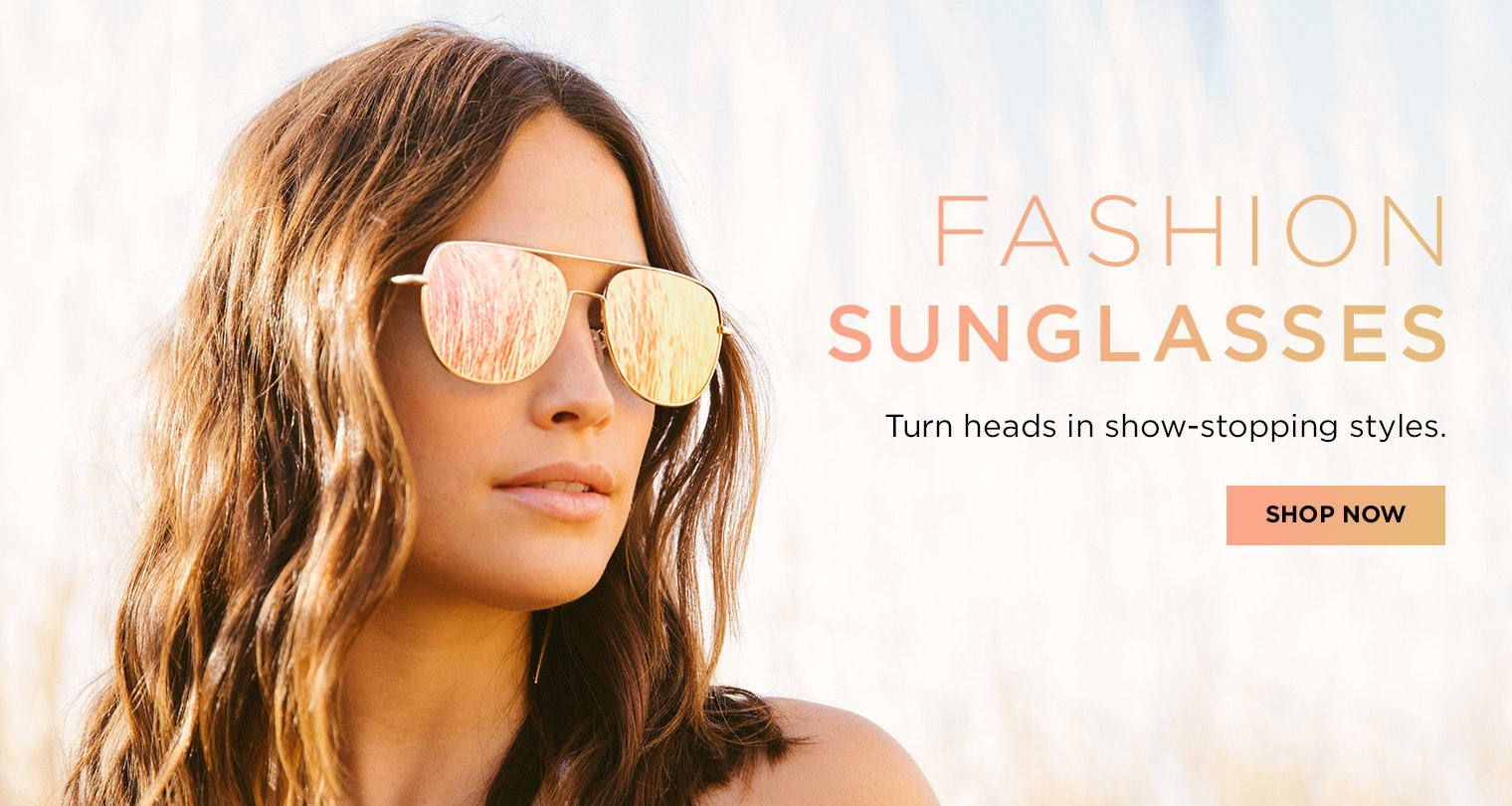 Fashion Sunglasses. Turn heads in show-stopping styles. Shop now.