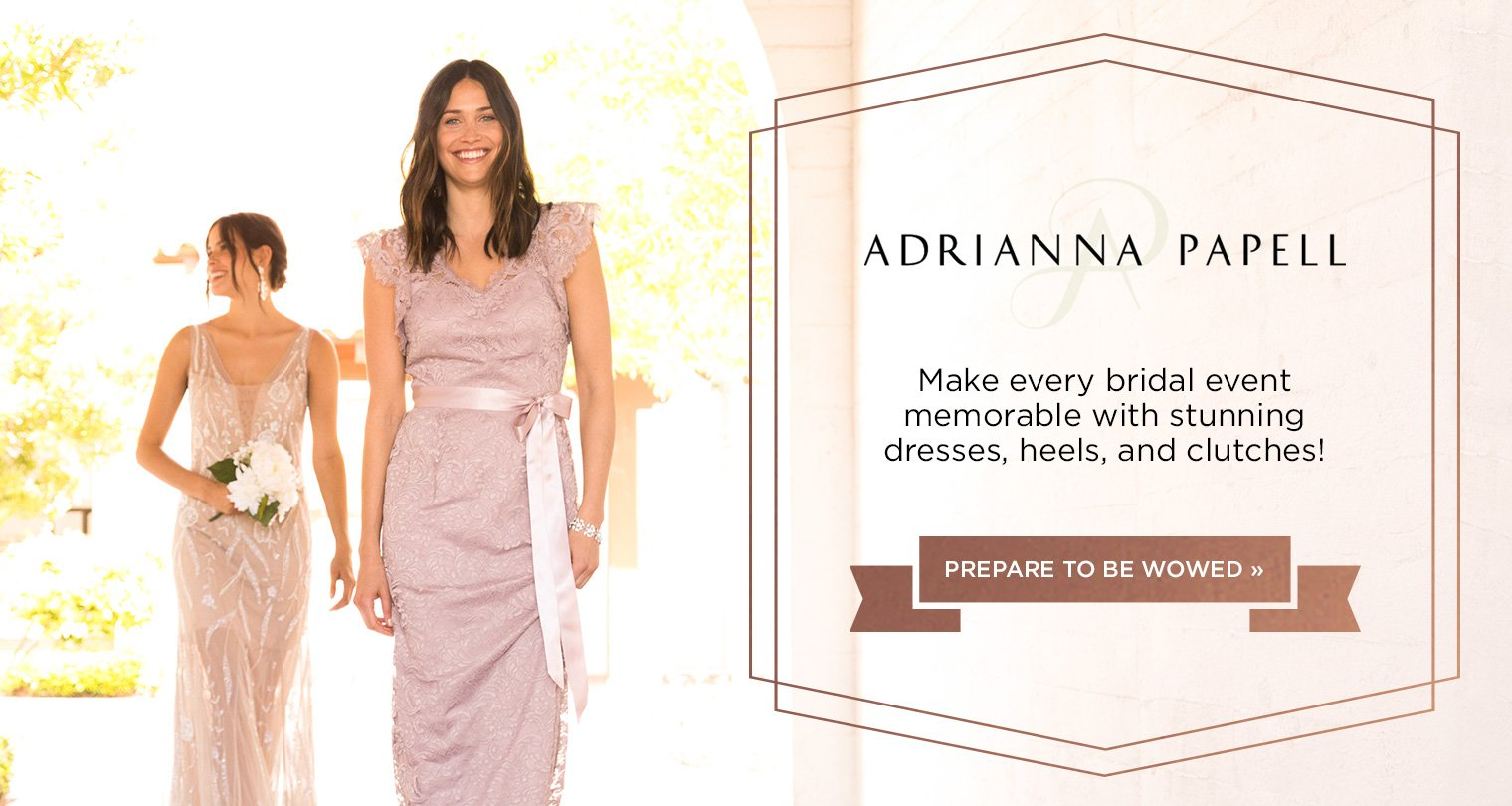 Adrianna Papell. Make every bridal event memorable with stunning dresses, heels, and clutches! Prepare to be wowed.
