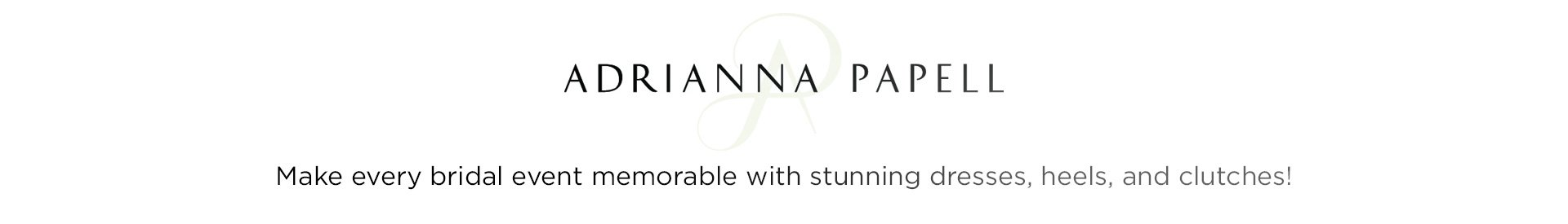 Adrianna Papell. Make every bridal event memorable with stunning dresses, heels, and clutches!