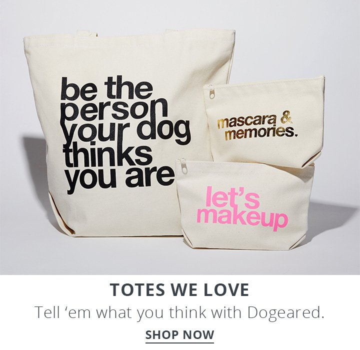 Totes we love. Tell 'em what you think with Dogeard. Shop Now.