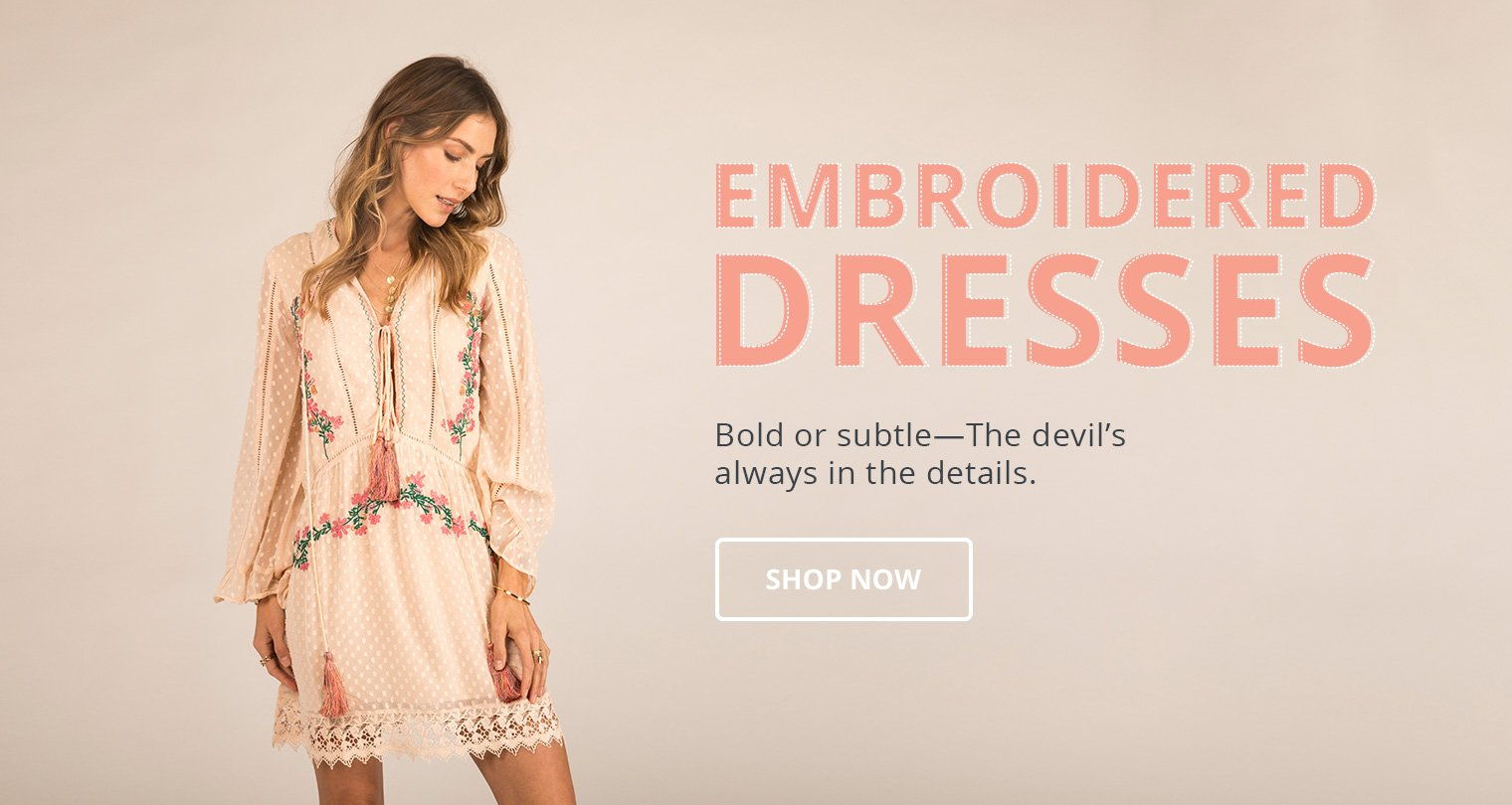 Embroidered Dresses. Bold or subtle- The devil's always in the details. Shop Now.