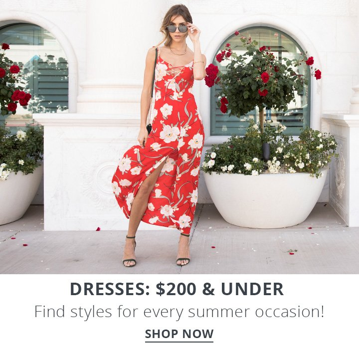 Dresses $200 & under. Find Styles for every summer occasion! Shop Now.