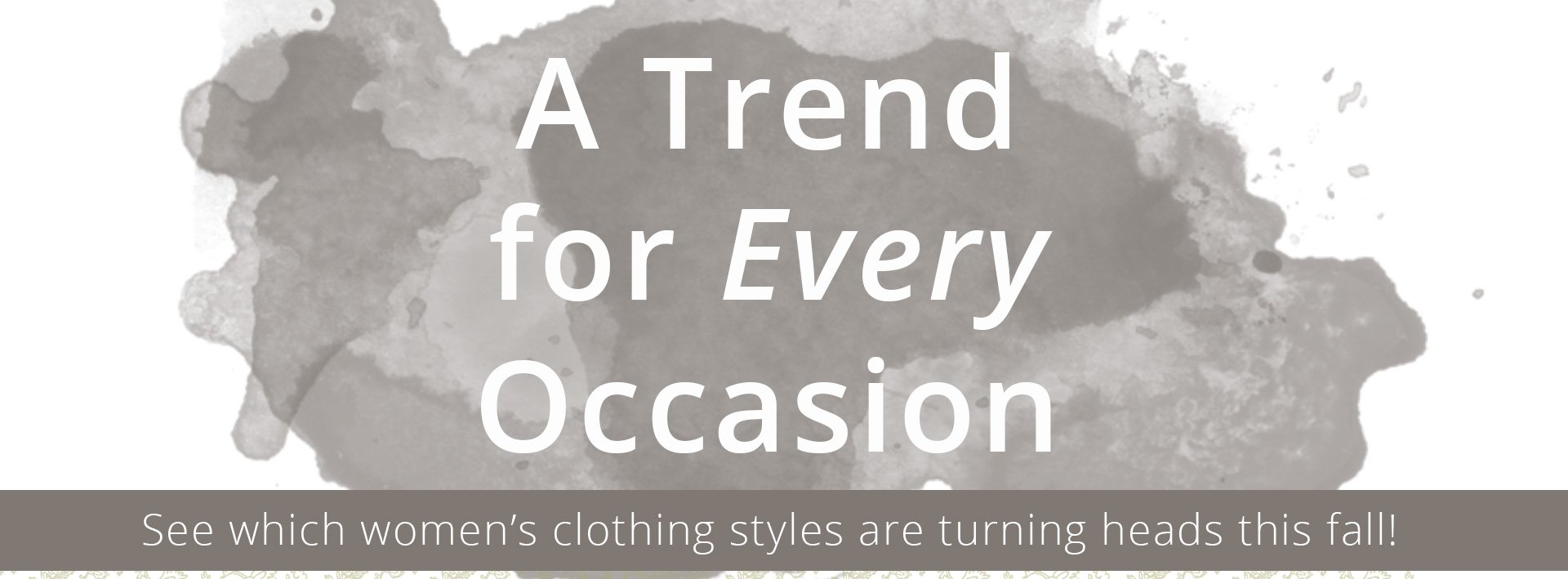 A trend for every occasion. See which women's' clothing styles are turning heads this fall.