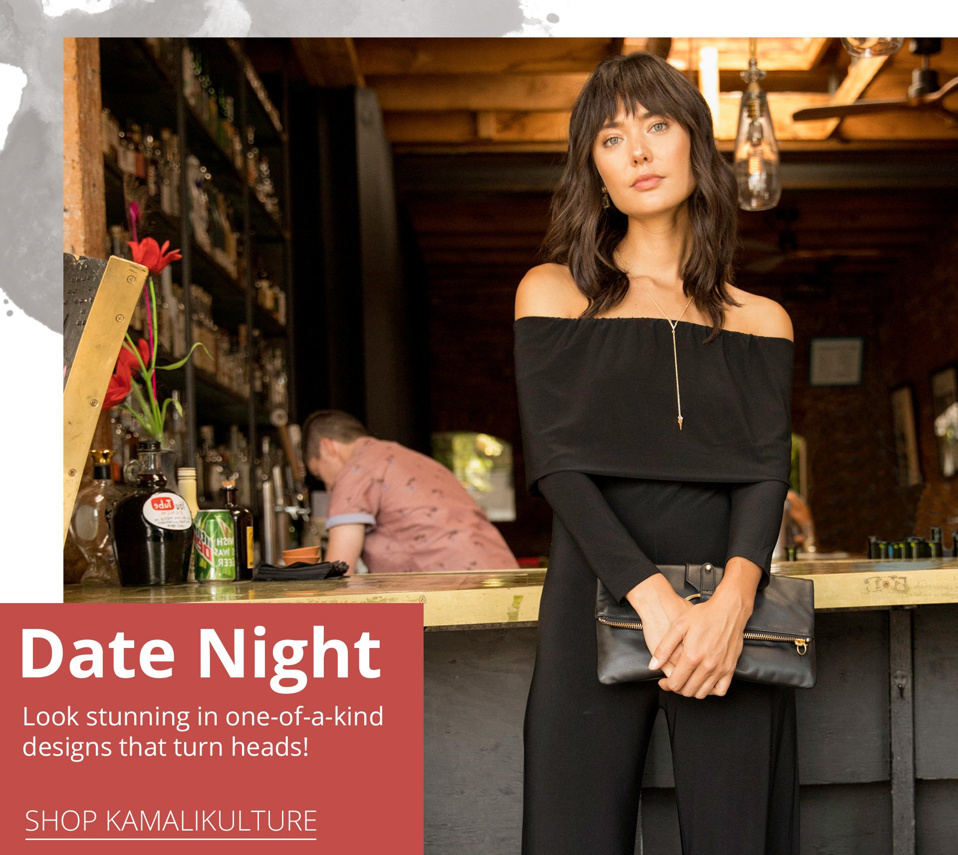 Date Night. Look stunning in one-of-a-kind designs that turn heads.