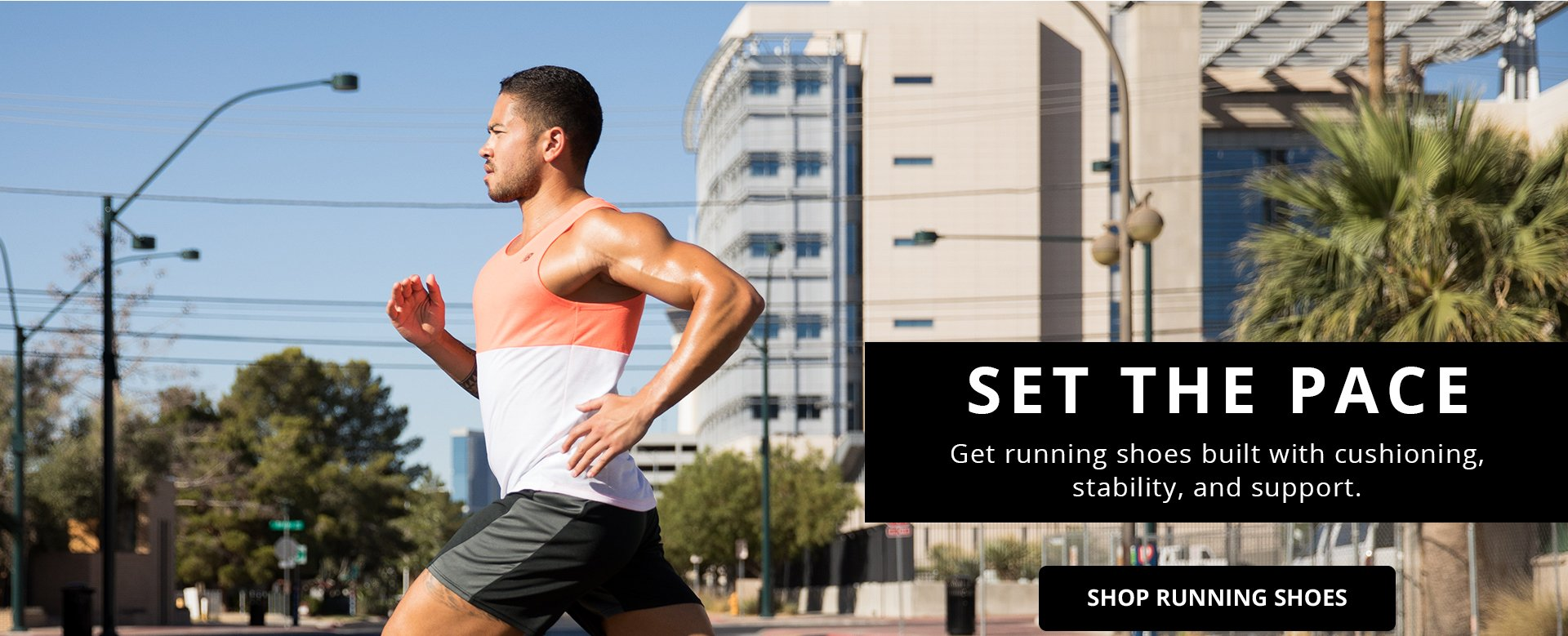 Set The Pace. Get running shoes built with cushioning, stability, and support. Shop Running Shoes.