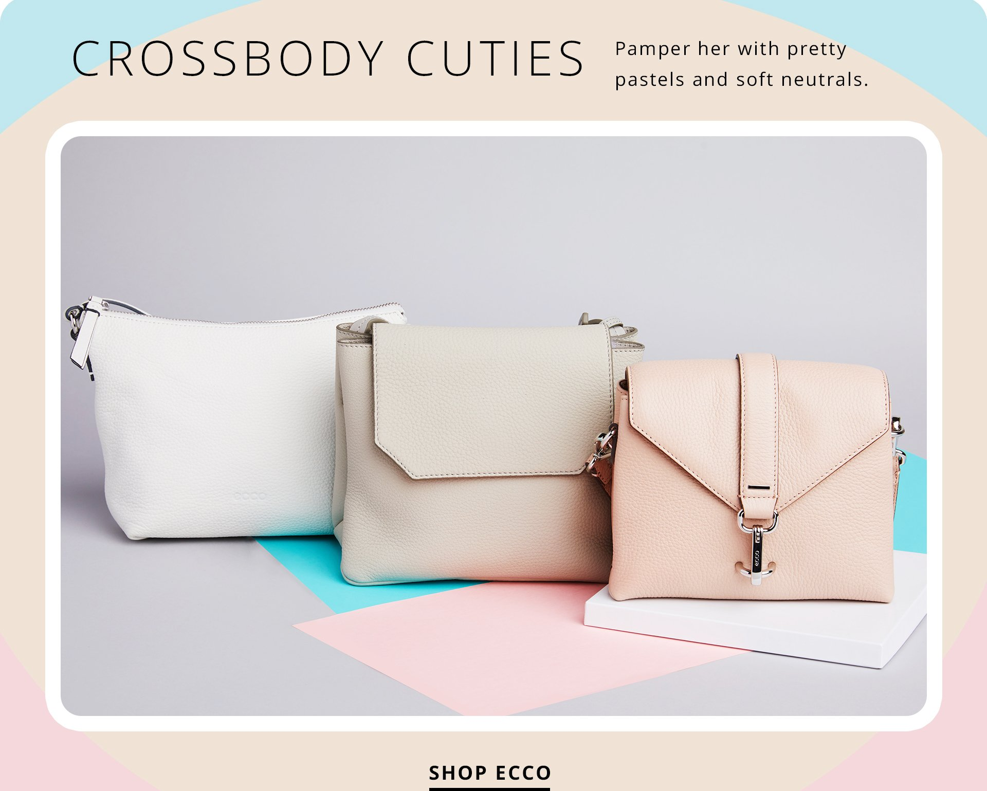 Crossbody cuties. Pamper her with pretty pastels and soft neutrals. Shop Ecco