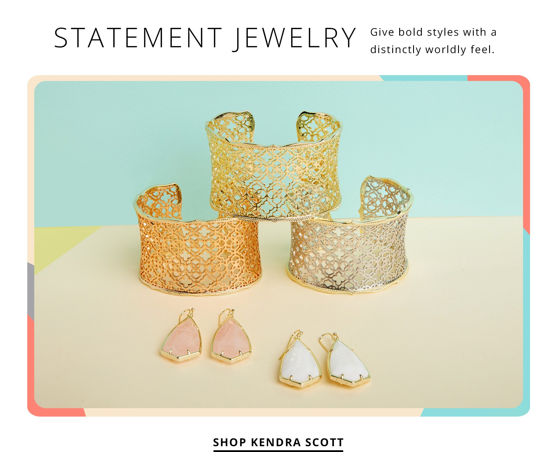 Statement jewelry. Give bold styles with a distinctly worldly feel. Shop Kendra Scott.
