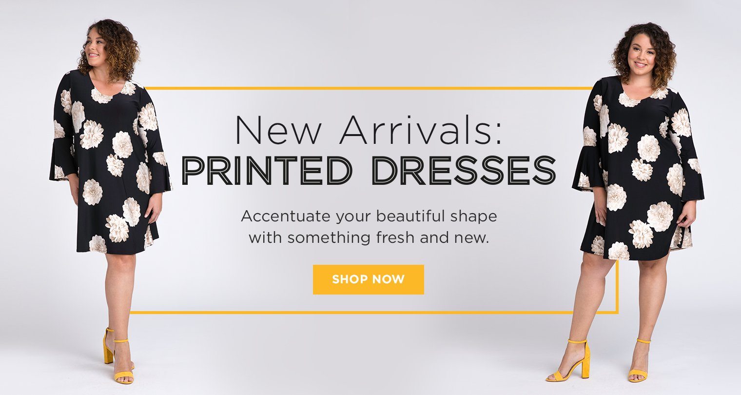 New Arrivals: Printed Dresses. Accentuate your beautiful shape with something fresh and new. Shop now.