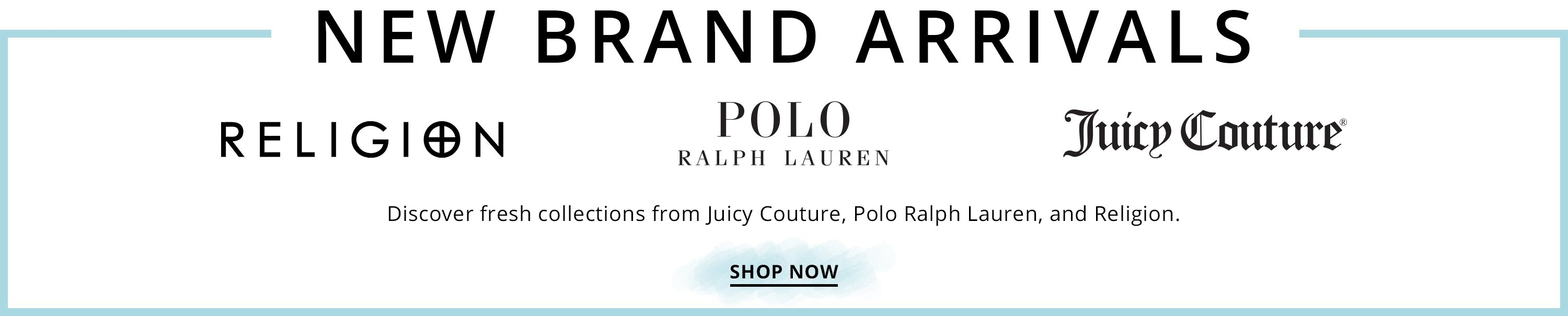 New Brand Arrivals Banner. Juicy Couture, Polo Ralph Lauren Swim, Religion.