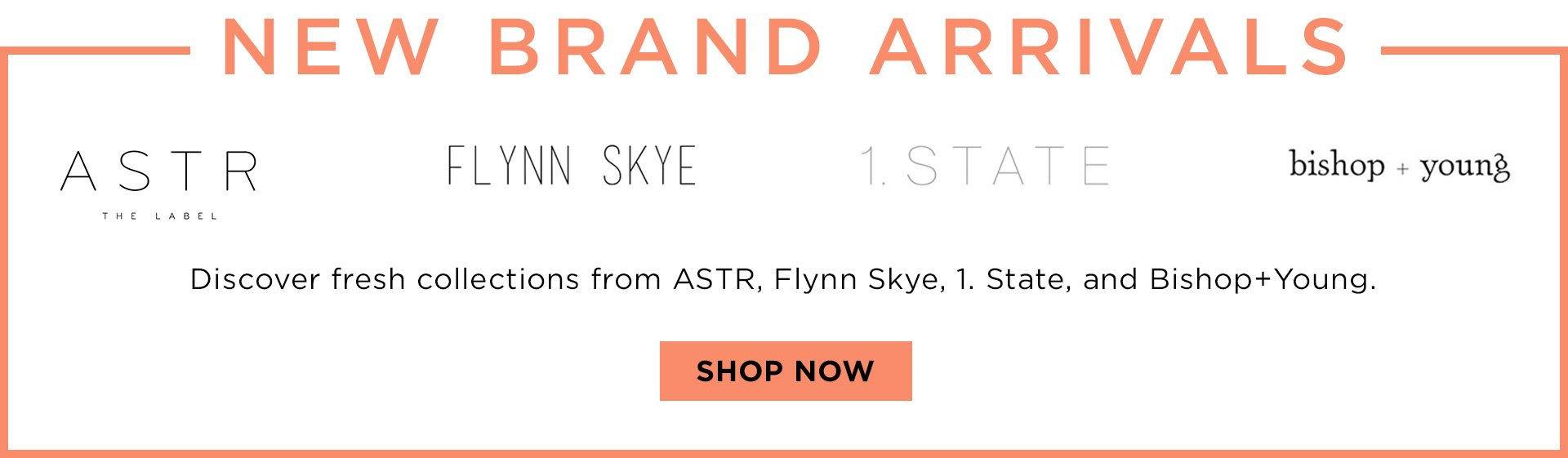 New Brand Arrivals Banner. ASTR, Flynn Skye, 1 State, Bishop Young