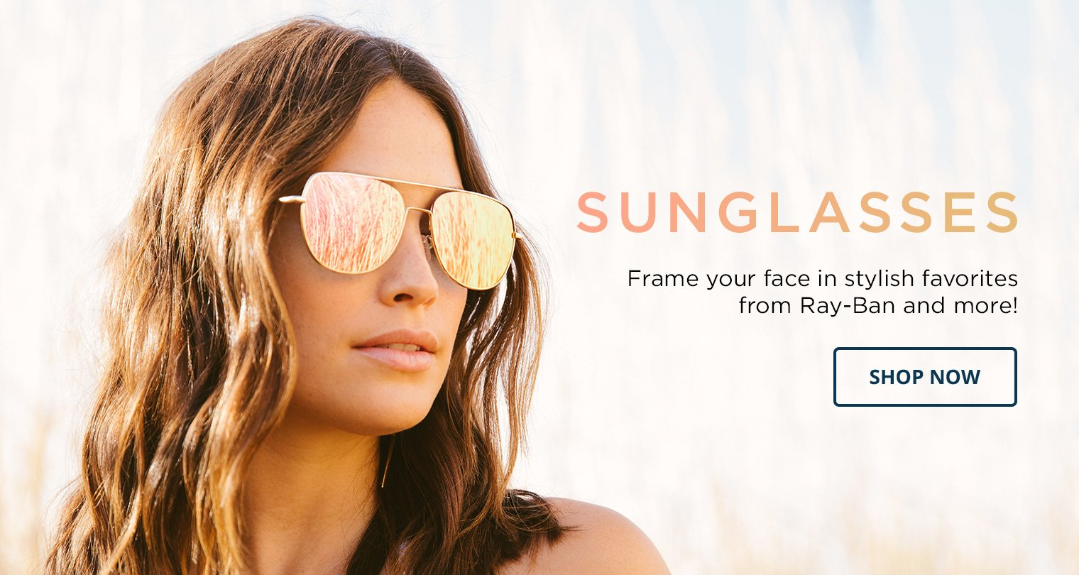 Sunglasses. Frame your face in stylish favorites from Ray-Ban and more! Shop Now.