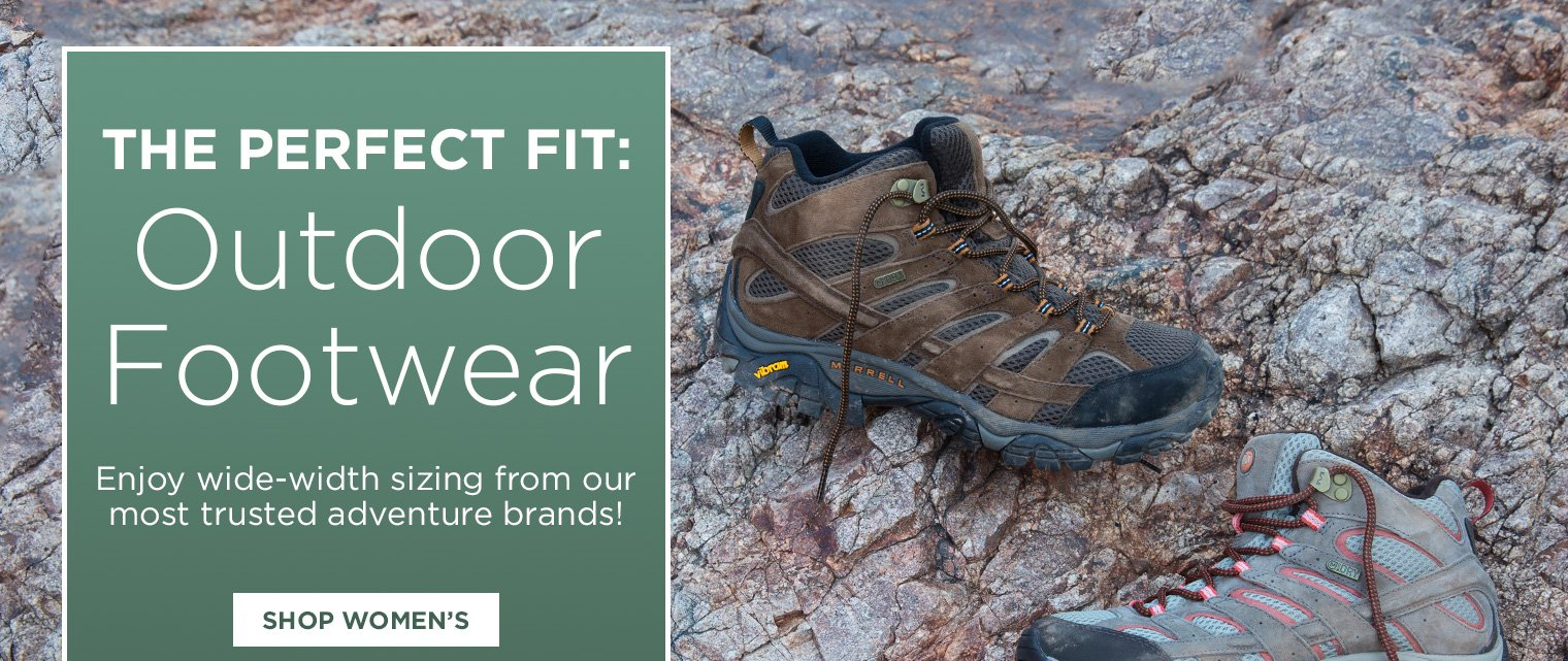 The Perfect Fit: Outdoor Footwear. Enjoy wide-width sizing from our most trusted adventure brands! Shop Women's.