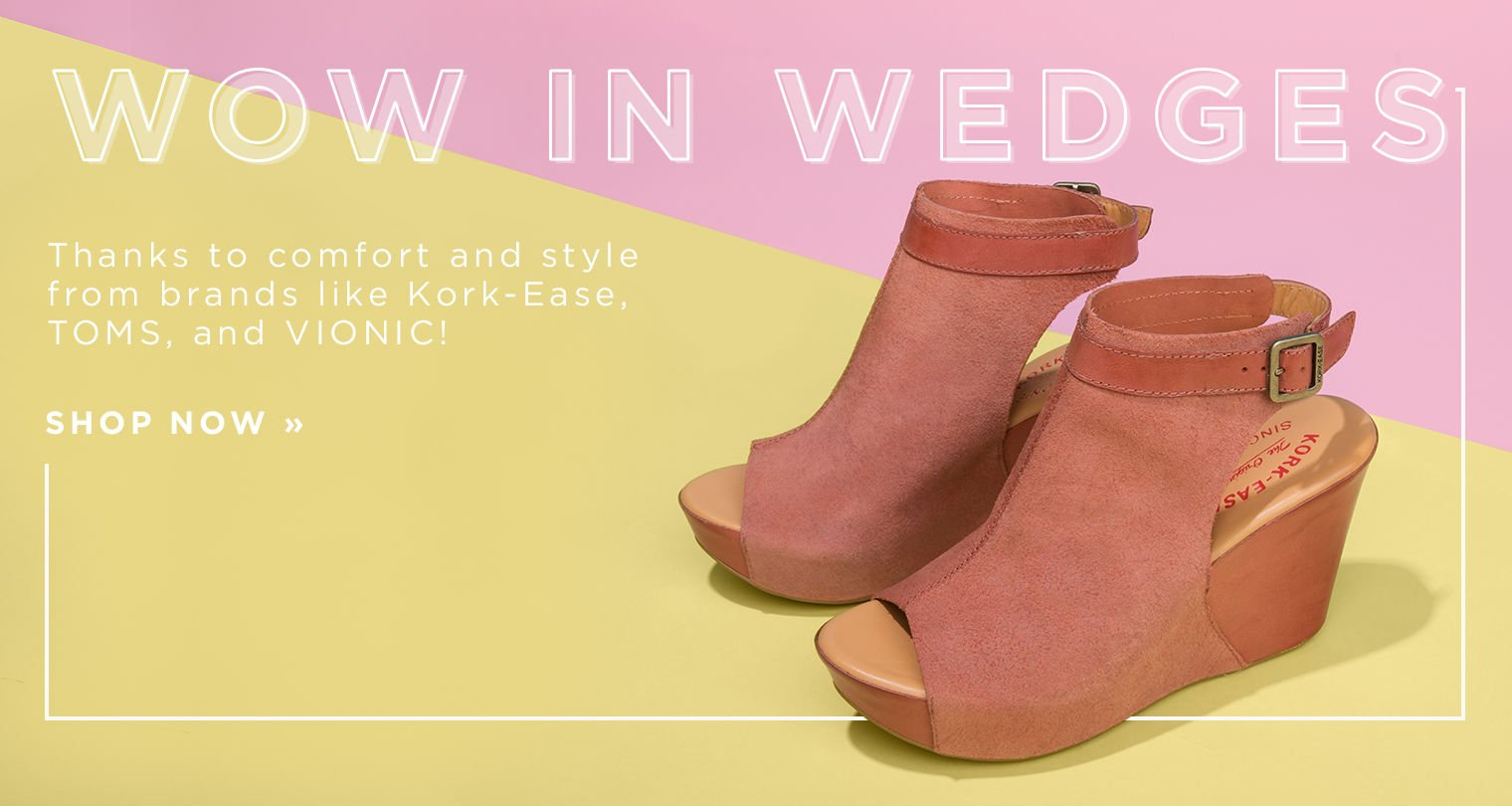Wow in wedges. Thanks to comfort and style from brands like Kork-Ease, TOMS, and Vionic!