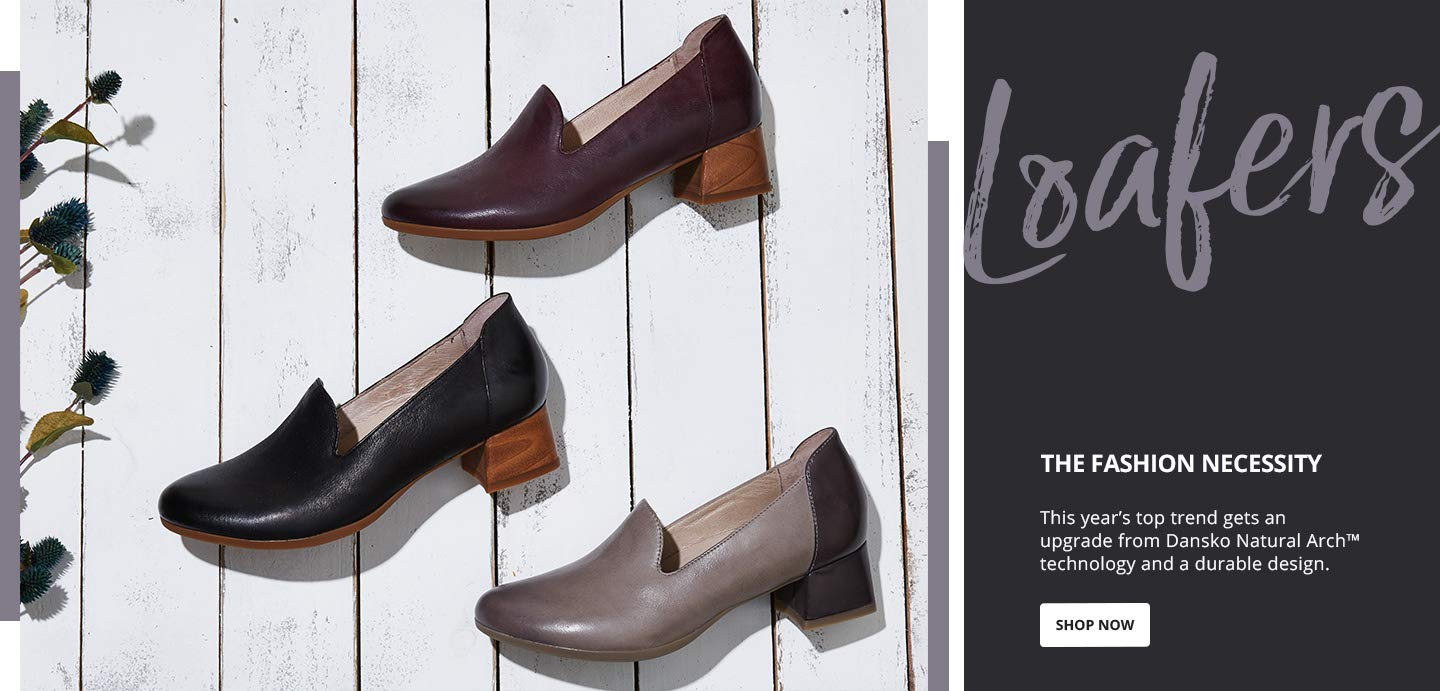 Loafers. The fashion necessity. This year's top trend gets an upgrade from Dansko Natural Arch technology and a durable design. Shop Now.