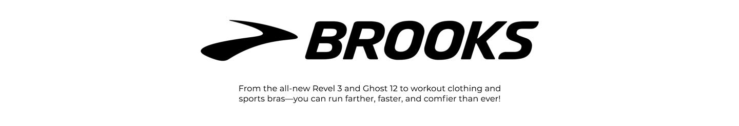Brooks. From the all-new Revel 3 and Ghost 12 to fresh workout clothing and sports bras—you can run farther, faster than ever!