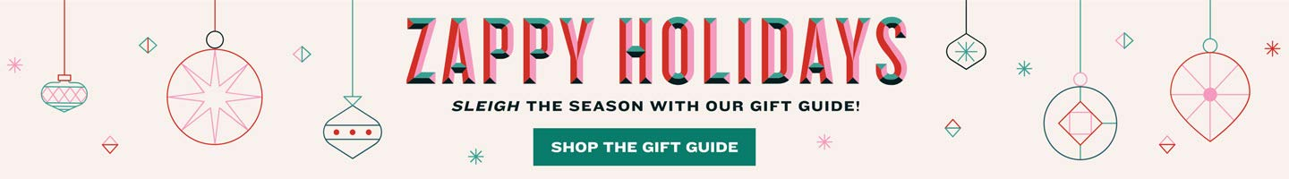 Zappy Holidays. Sleigh the season with our Gift Guide. Shop The Gift Guide.