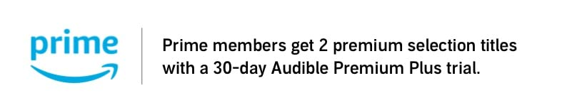 Prime Members get 2 premium selection titles with a 30-day Audible Premium Plus trial.