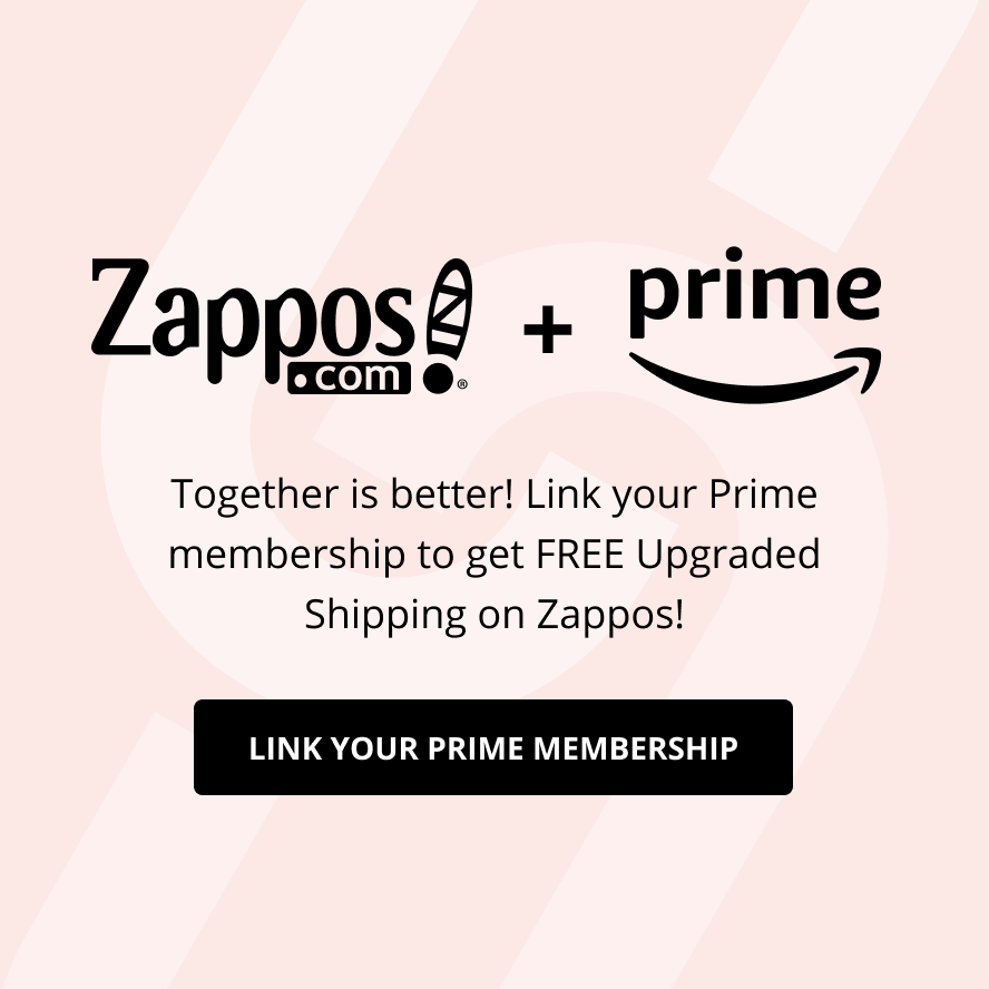 Zappos and Amazon Prime! Together is better. Link your Prime membership to get FREE Upgraded Shipping on Zappos! Link your Prime membership.