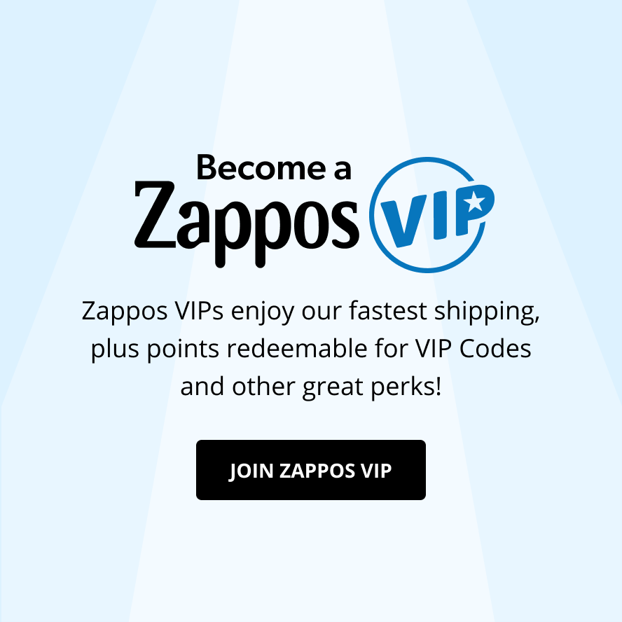 Become a Zappos VIP. Zappos VIPs enjoy our fastest shipping, plus points redeemable for VIP Codes and other great perks! Join Zappos VIP.