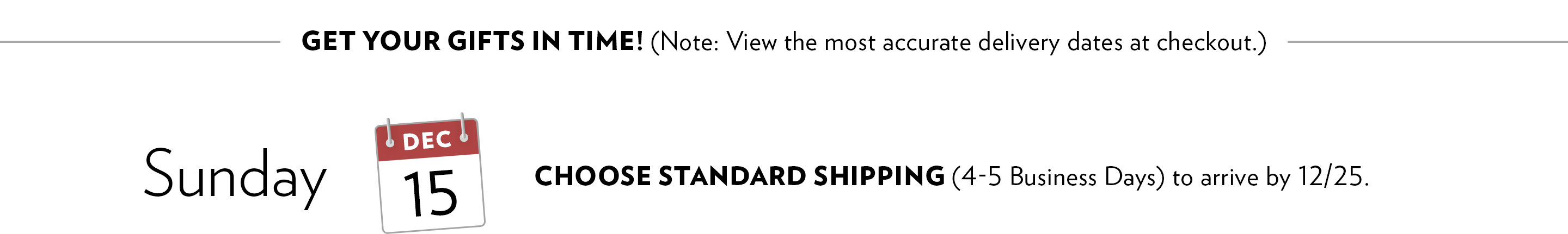 On December 15 choose standard shipping to arrive by 12/25.