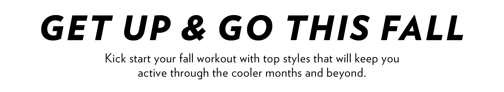 Get Up & Go This Fall