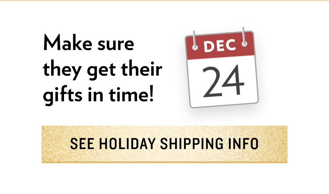 See Holiday Shipping Info
