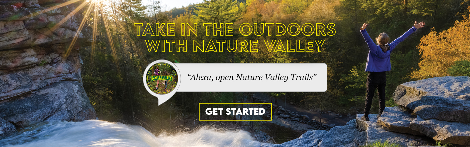 Take in the outdoors with Nature Valley. Alexa, open Nature Valley Trails. Get Started.