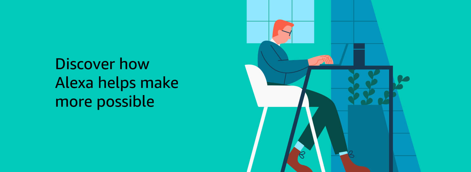 Discover how Alexa helps make more possible