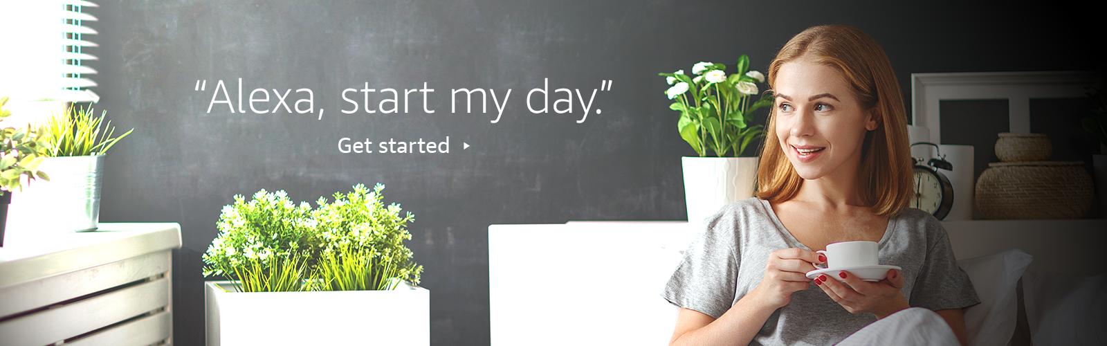 """""""Alexa, start my day."""""""