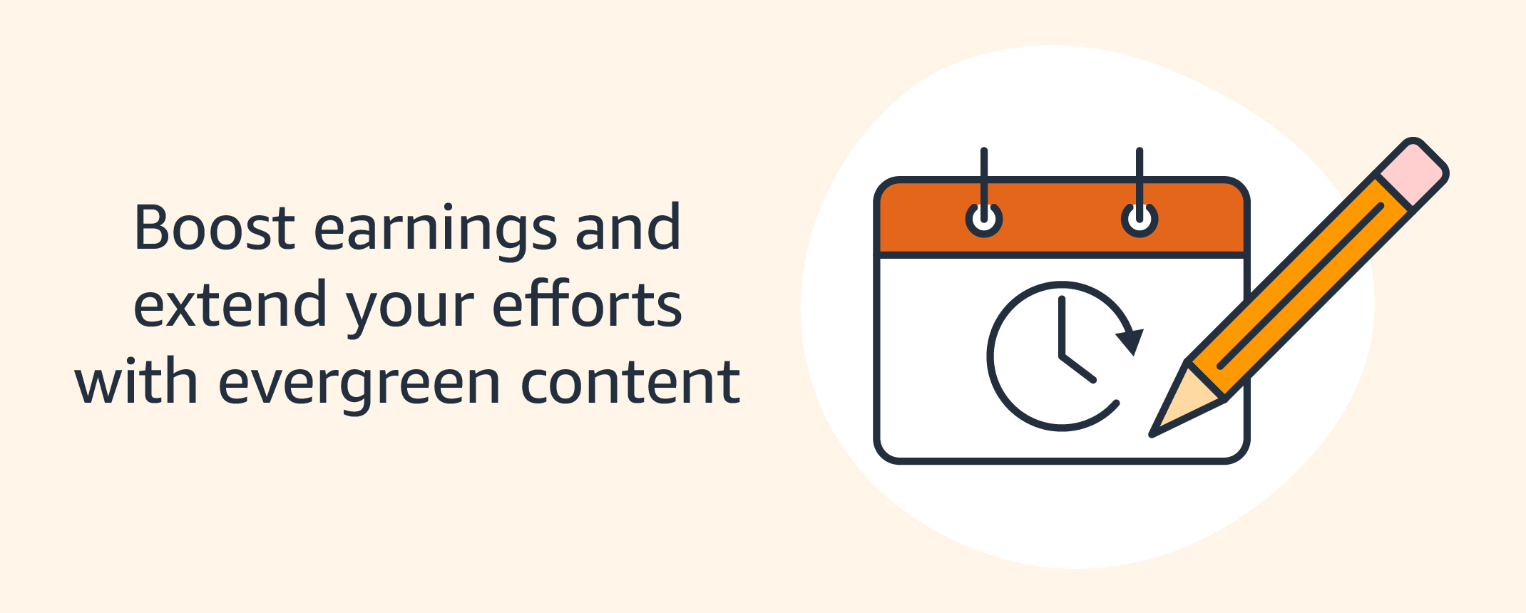 Boost earnings and extend your efforts with evergreen content