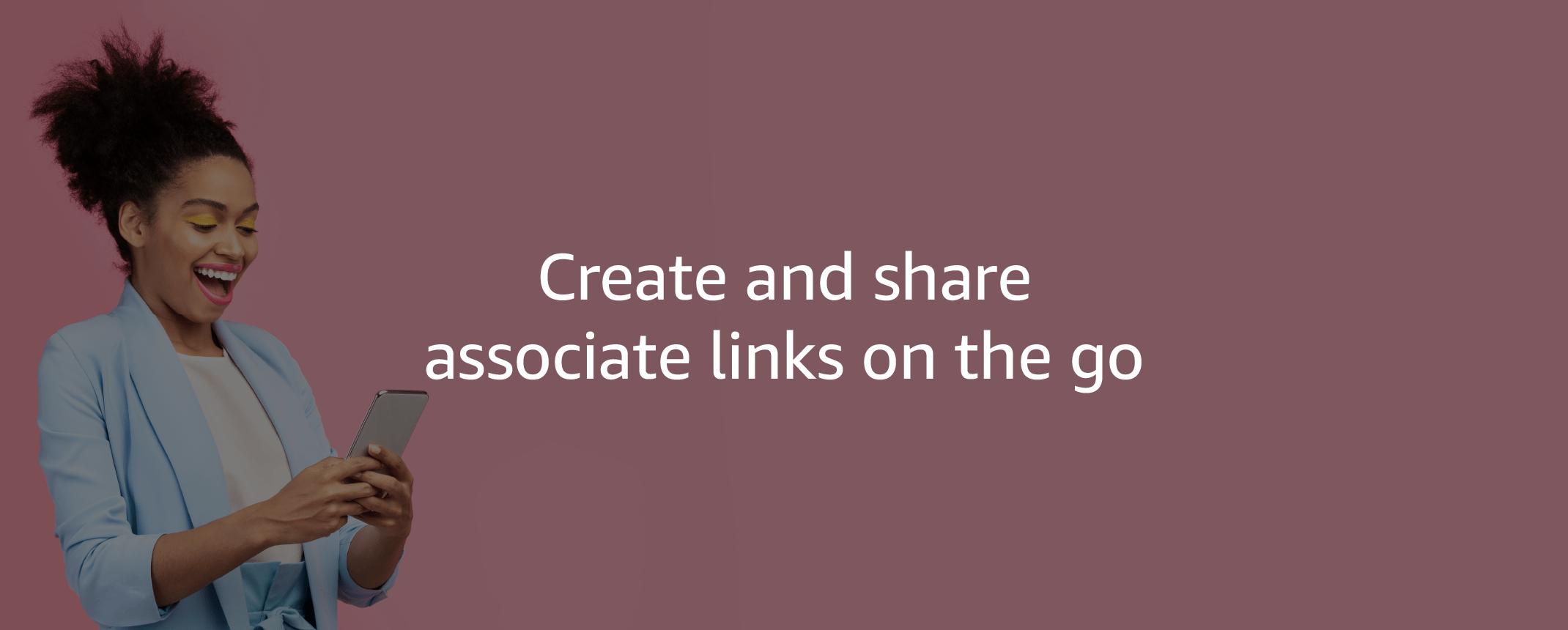 Create and share associate links on the go