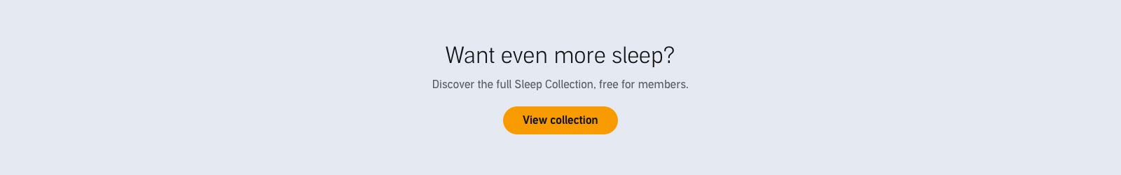 Discover More in the Sleep Collection