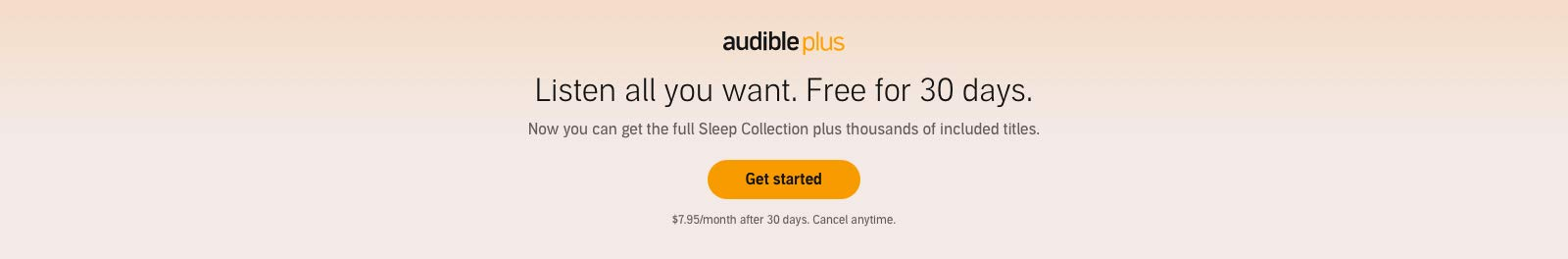 Try Audible free for 30 days to access the full Sleep Collection, plus a lot more.