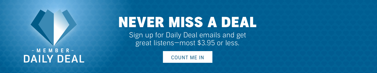 Never Miss a Deal - Sign up for Daily Deal emails and get great listens -- most $3.95 or less.