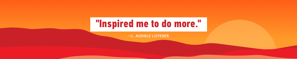 Inspired me to do more - J. Audible Listener