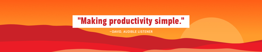 Making productivity simple. - David, Audible Listener