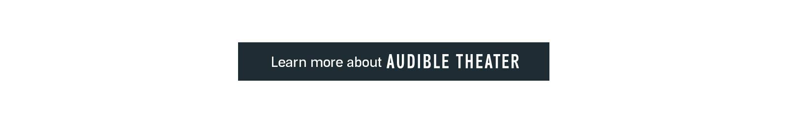 Learn more about Audible Theater.