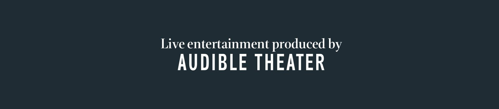 Live Entertainment produced by Audible Theater