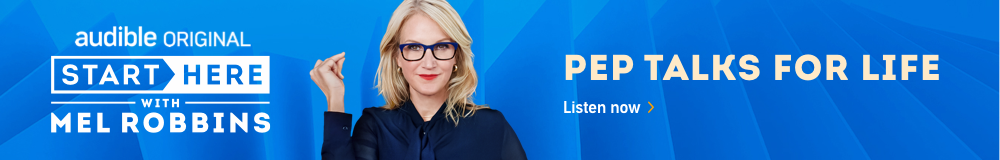 Audible Original. Start Here with Mel Robbins. Pep talks for life. Listen now.