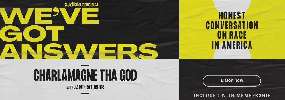 Audible Original. We've Got Answers - Charlamagne Tha God with James Altucher.
