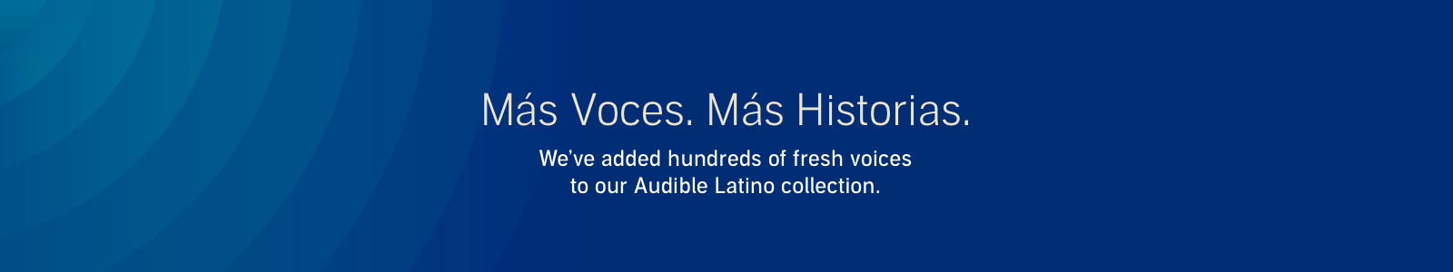 We've added hundreds of fresh voices to our Audible Latino collection.