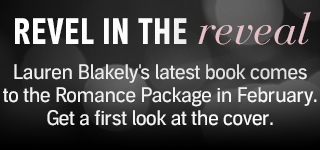 Revel in the reveal. Lauren Blakely's latest book comes to the Romance Package in February. Get a first look at the cover. Show me.