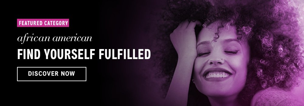 Featured Category: African American. Find Yourself Fulfilled. Discover Now.