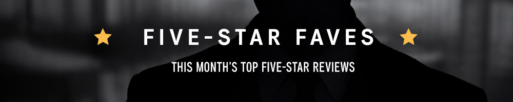 FIVE-STAR FAVES: THIS MONTH'S TOP FIVE-STAR REVIEWS