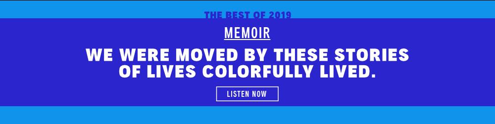 The Best of 2019: Memoirs. Listen Now.