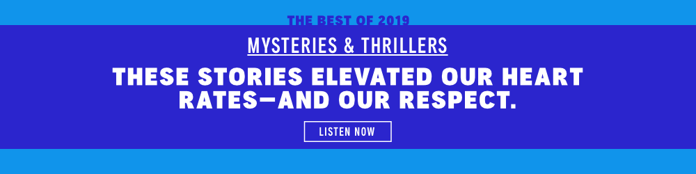 The Best of 2019: Mysteries & Thrillers. Listen Now.