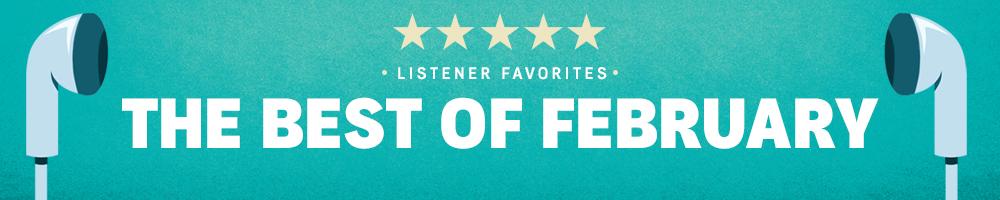 February Listener Favorites